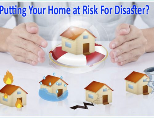 Are You Unknowingly Putting Your Home at Risk For Disaster?